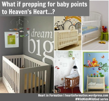 what if prepping for baby points to heavens heart - Heart in Formation_WildKidsWildGod
