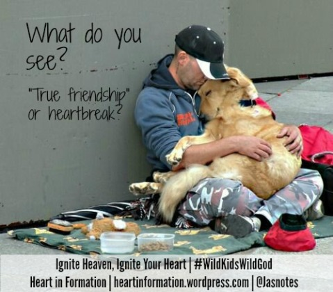 Ignite Heaven Ignite Your Heart - heart in formation- homeless man and dog