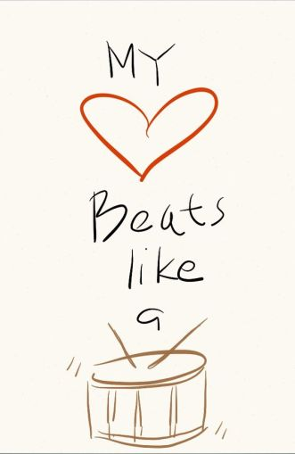 my heart beats like a drum-