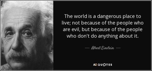 quote-the-world-is-a-dangerous-place-to-live-not-because-of-the-people-who-are-evil-but-because-albert-einstein