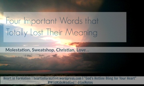 four important words that lost meaning-molestation-sweatshop-Christian-Love_Heart in Formation