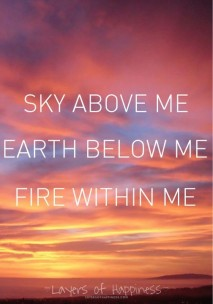 sky-above-me-earth-below-me-fire-within-me