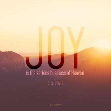 Joy is the Serious Business of Heaven-CS Lewis.jpg