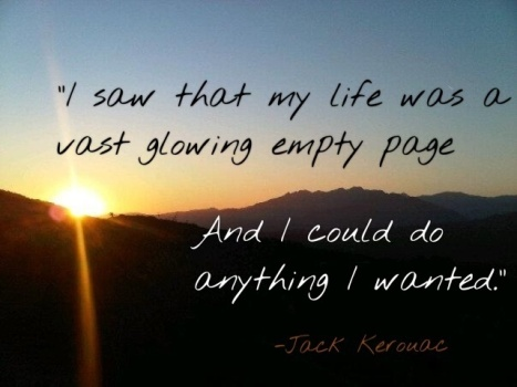 Jack Kerouac - quote- i saw that my life was a vast empty page -freedom