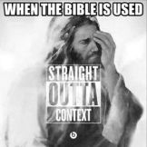 when the bible used out of context or to hate - jesus weeps