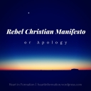 Rebel Christian Manifesto or Apology_heartinformation