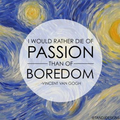 rather die of passion than boredom
