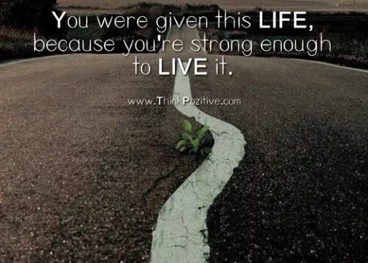you were given this life because you are strong enough to live it _thinkpozitive-com