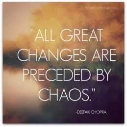 all great change preceeded by chaos_quote_deepak